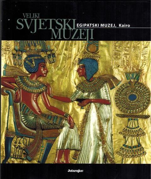 VELIKI SVJETSKI MUZEJI – Egipatski muzej Kairo - knjiga