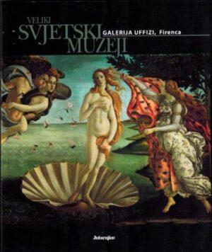 VELIKI SVJETSKI MUZEJI – Galerija Uffizi, Firenca - knjiga